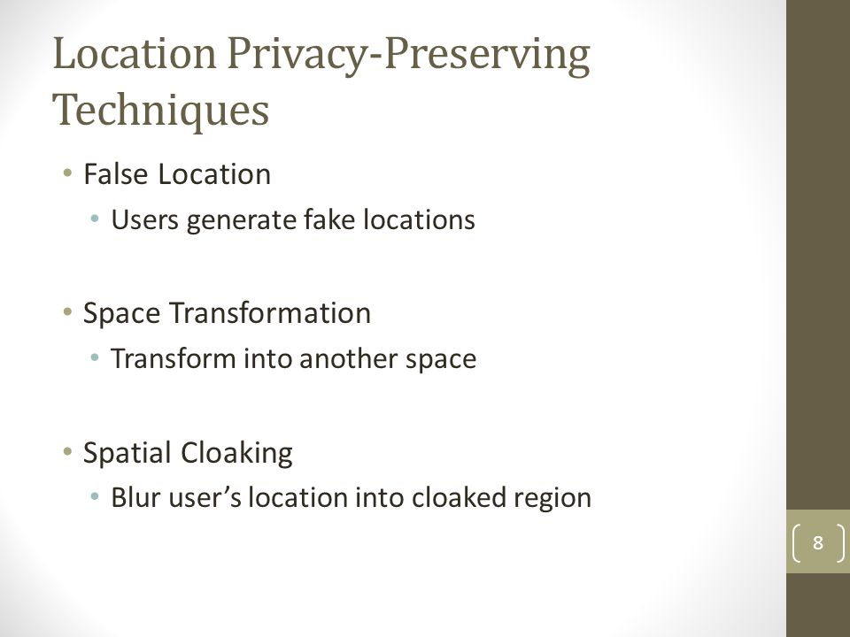 Location Privacy-Preserving Techniques False Location Users generate fake locations Space Transformation Transform into another space Spatial Cloaking Blur user's location into cloaked region 8