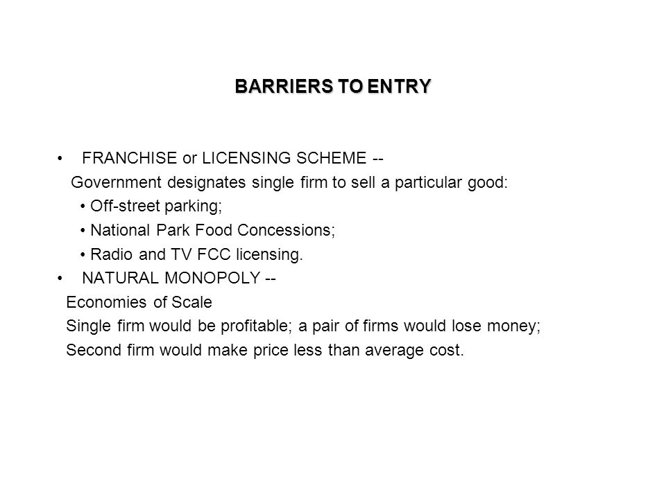 BARRIERS TO ENTRY FRANCHISE or LICENSING SCHEME -- Government designates single firm to sell a particular good: Off-street parking; National Park Food