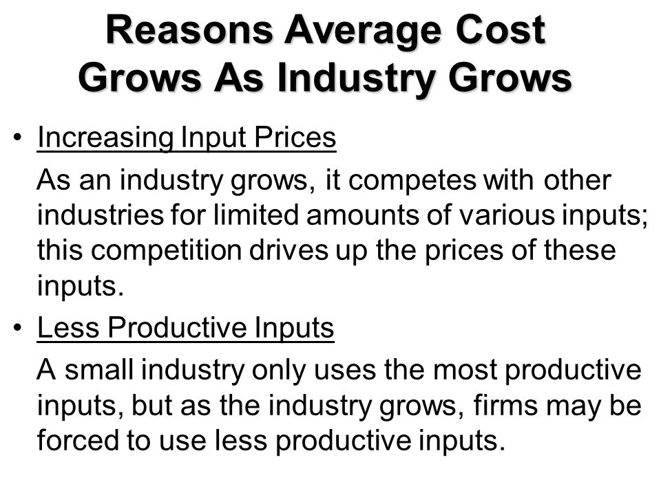 Reasons Average Cost Grows As Industry Grows Increasing Input Prices As an industry grows, it competes with other industries for limited amounts of va