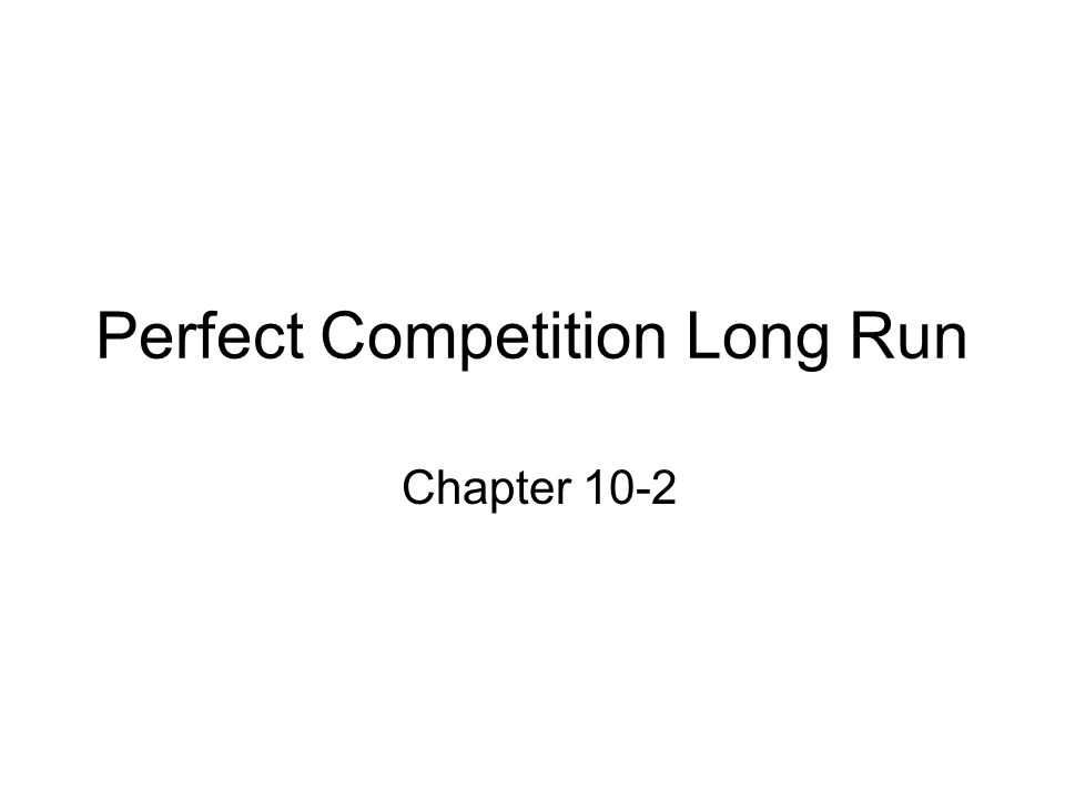 Perfect Competition Long Run Chapter 10-2
