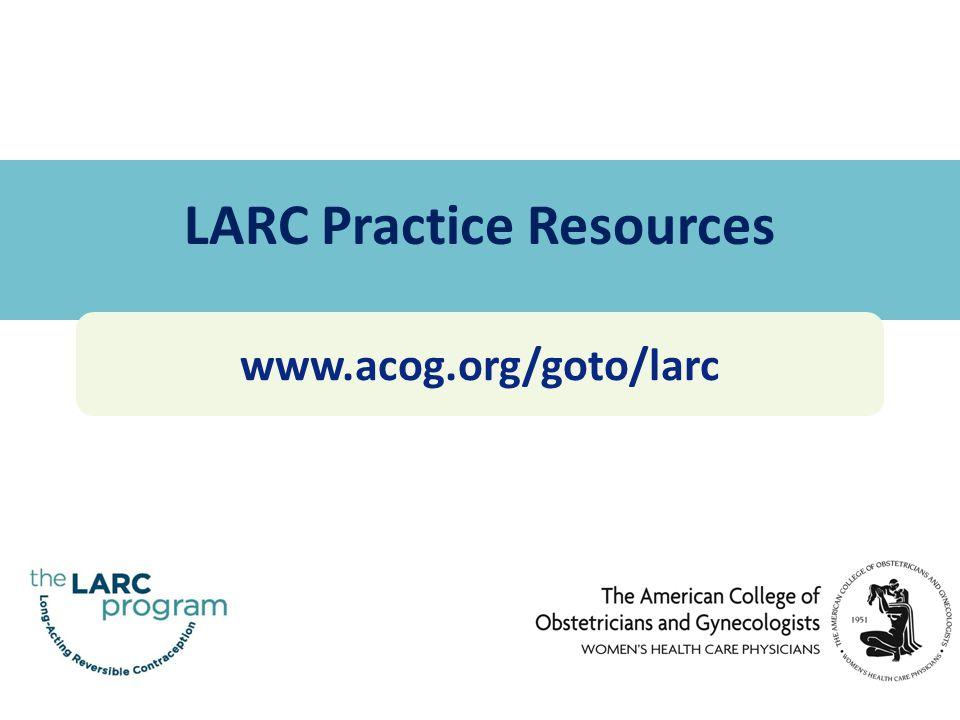 LARC Practice Resources www.acog.org/goto/larc