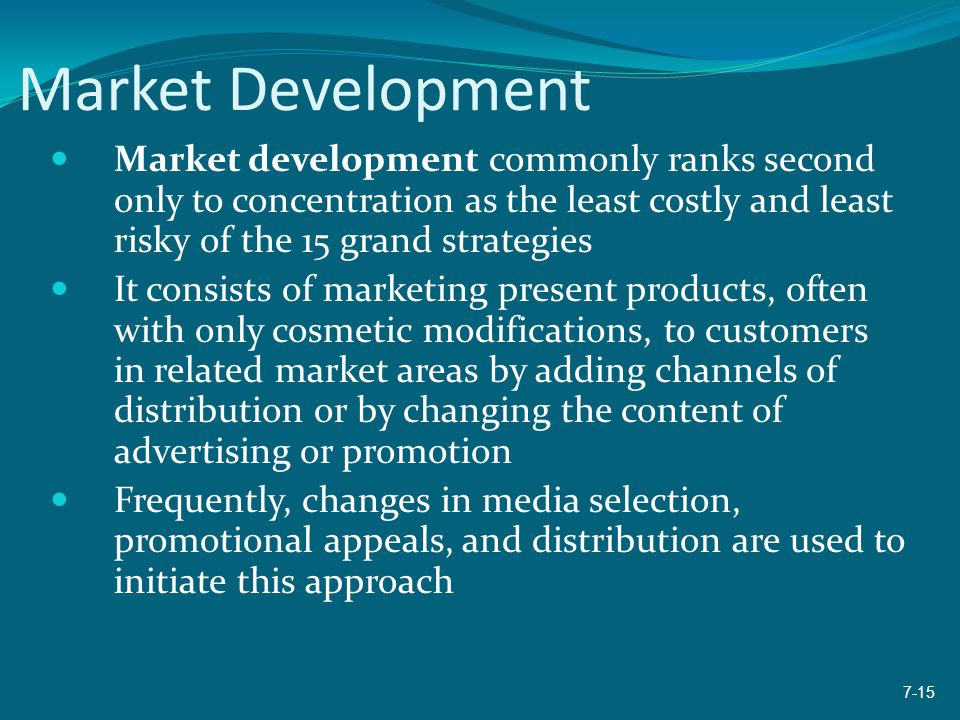 Market Development Market development commonly ranks second only to concentration as the least costly and least risky of the 15 grand strategies It co