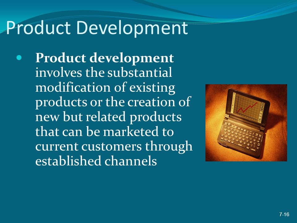 Product Development Product development involves the substantial modification of existing products or the creation of new but related products that ca