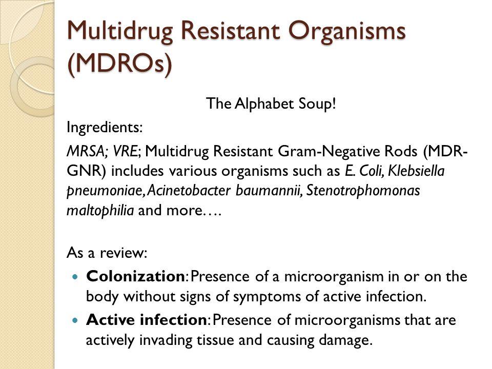 Multidrug Resistant Organisms (MDROs) The Alphabet Soup.