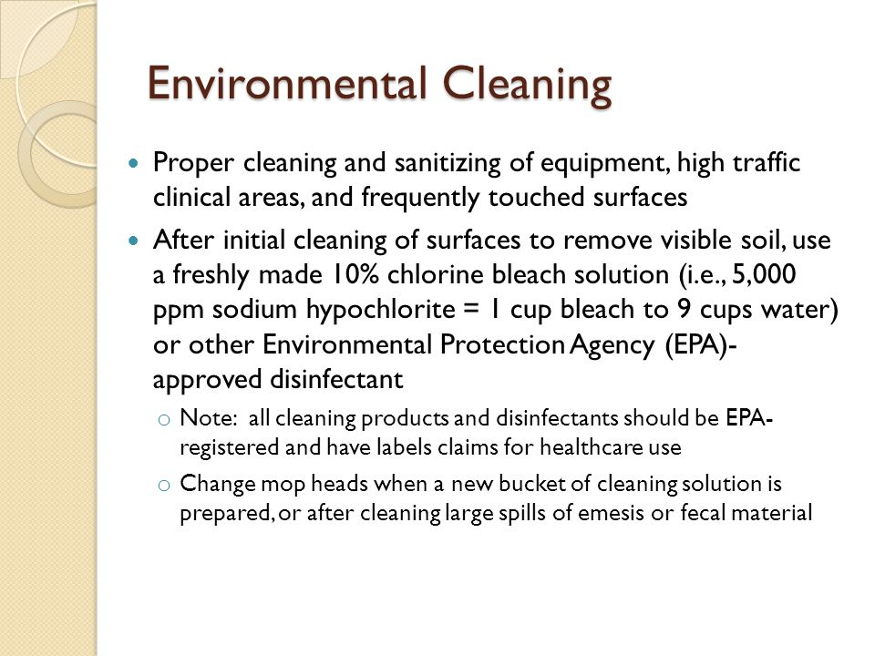 Environmental Cleaning Proper cleaning and sanitizing of equipment, high traffic clinical areas, and frequently touched surfaces After initial cleanin