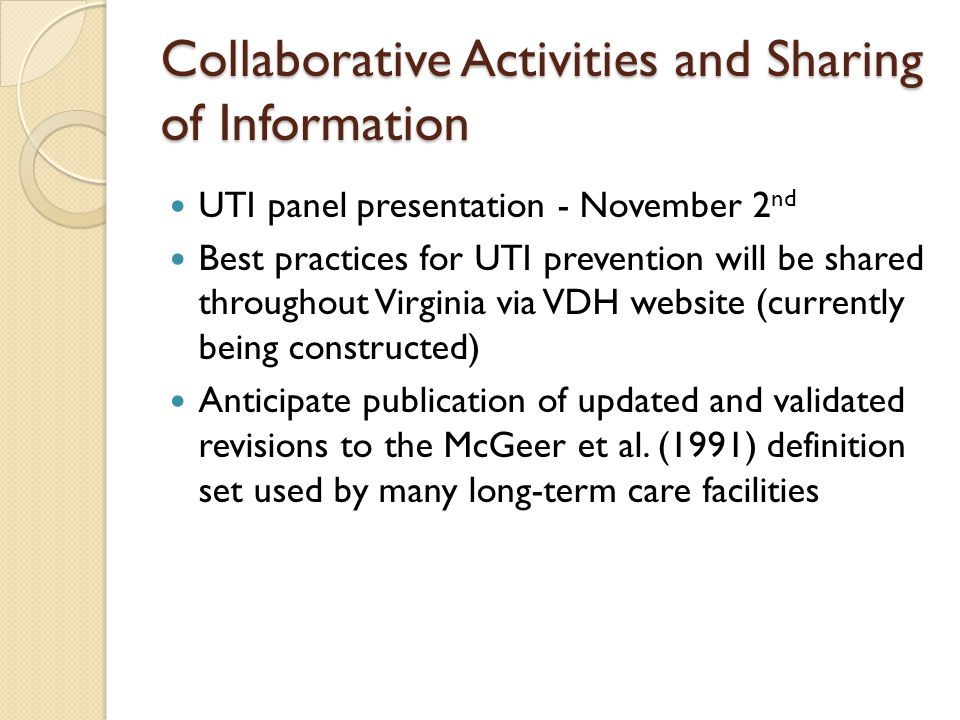 Collaborative Activities and Sharing of Information UTI panel presentation - November 2 nd Best practices for UTI prevention will be shared throughout
