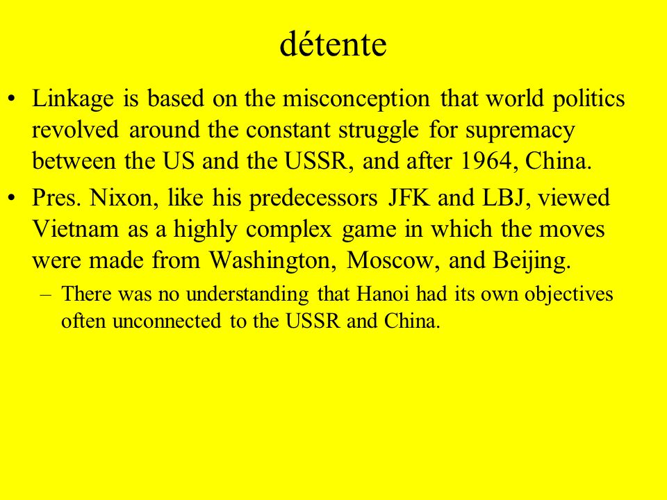 détente Linkage is based on the misconception that world politics revolved around the constant struggle for supremacy between the US and the USSR, and after 1964, China.