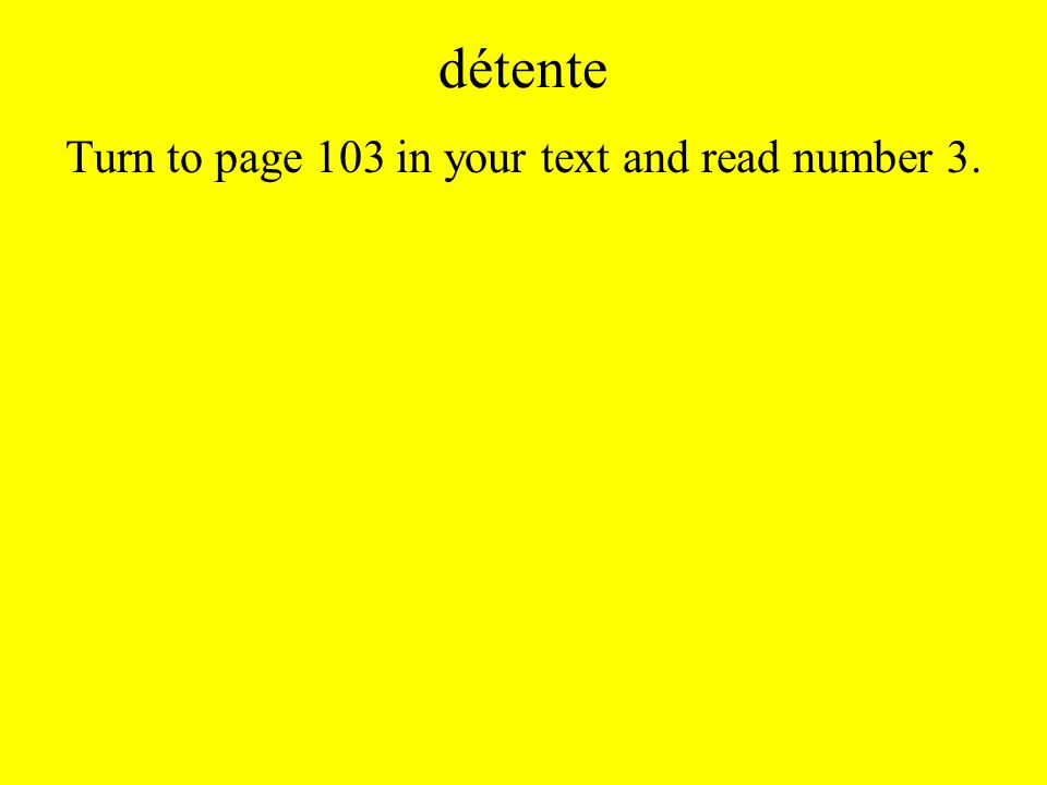 détente Turn to page 103 in your text and read number 3.