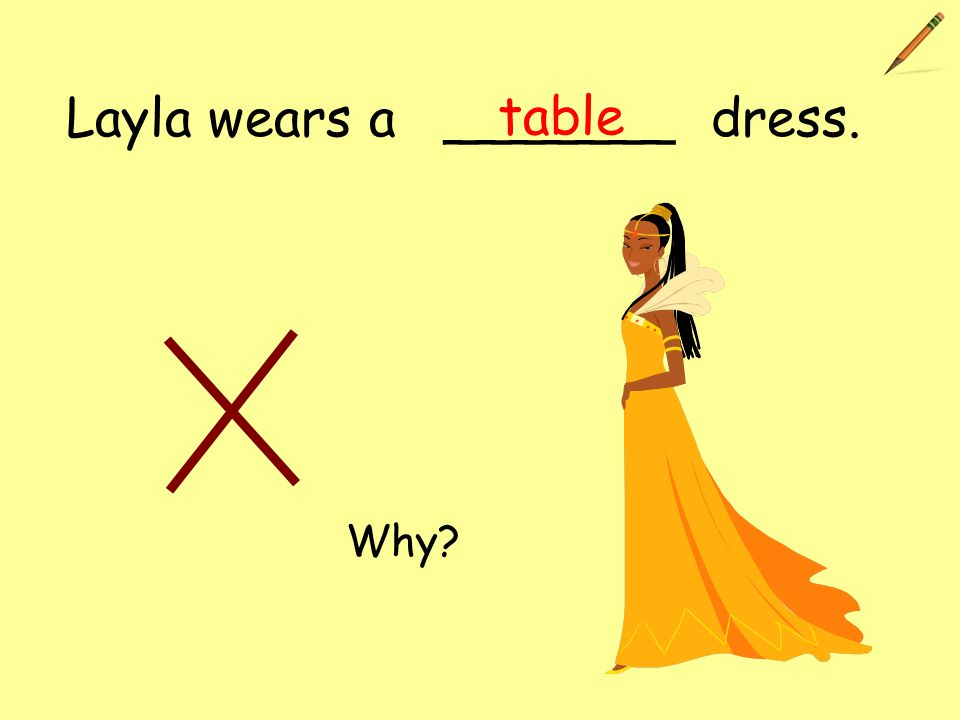 Layla wears a _______ dress. table Why?