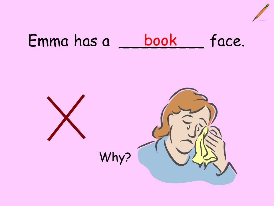 Emma has a _________ face. book Why?