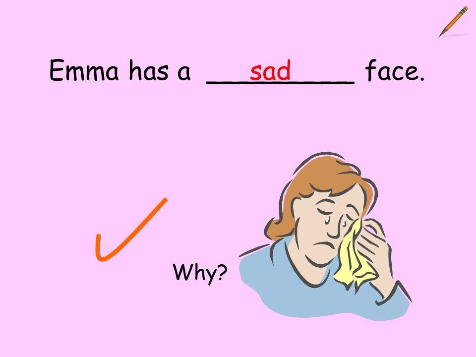 Emma has a _________ face.sad Why?