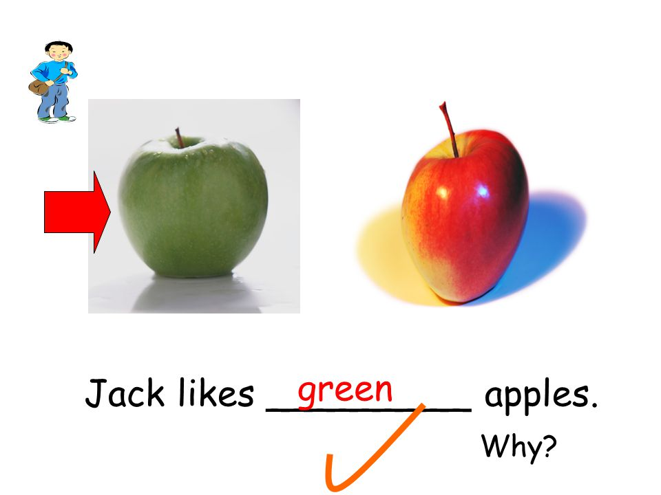 Jack likes _________ apples. green Why?