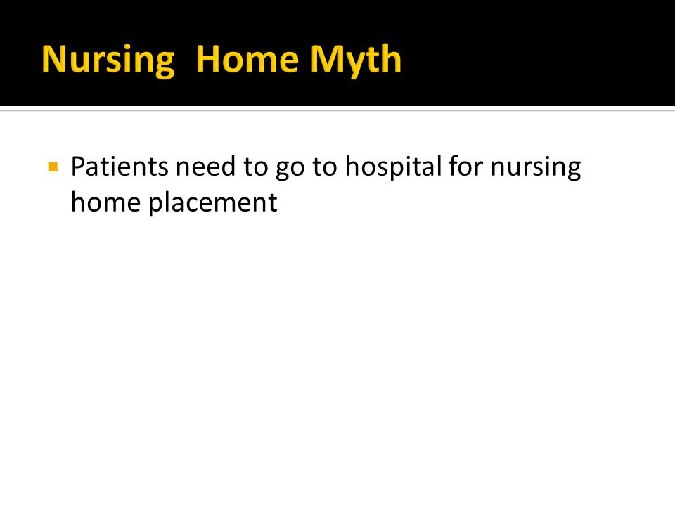  Patients need to go to hospital for nursing home placement