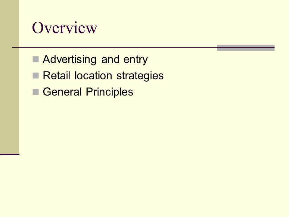Overview Advertising and entry Retail location strategies General Principles
