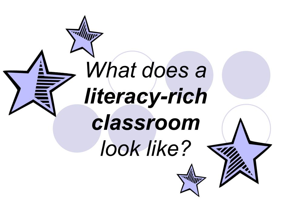 What does a literacy-rich classroom look like