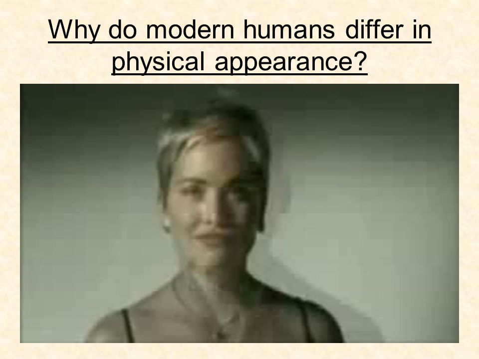 Why do modern humans differ in physical appearance