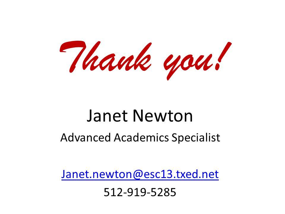 Thank you! Janet Newton Advanced Academics Specialist Janet.newton@esc13.txed.net 512-919-5285