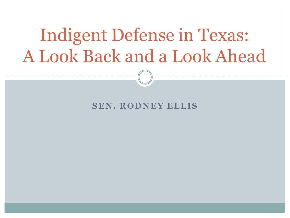 SEN. RODNEY ELLIS Indigent Defense in Texas: A Look Back and a Look Ahead
