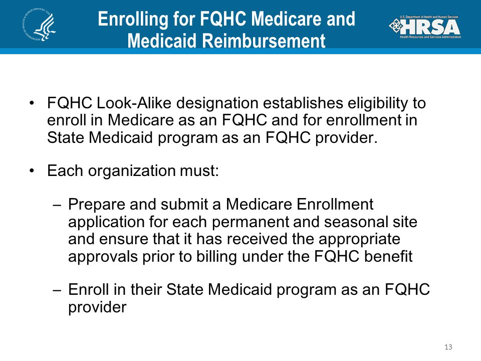 Enrolling for FQHC Medicare and Medicaid Reimbursement FQHC Look-Alike designation establishes eligibility to enroll in Medicare as an FQHC and for en
