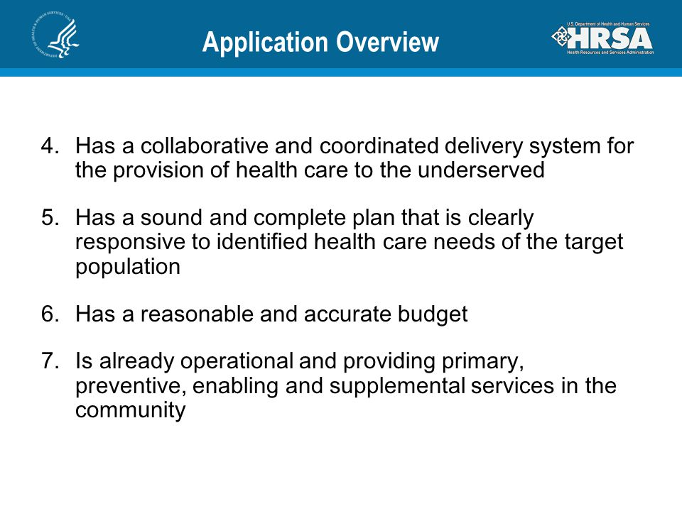 Application Overview 4.Has a collaborative and coordinated delivery system for the provision of health care to the underserved 5.Has a sound and compl