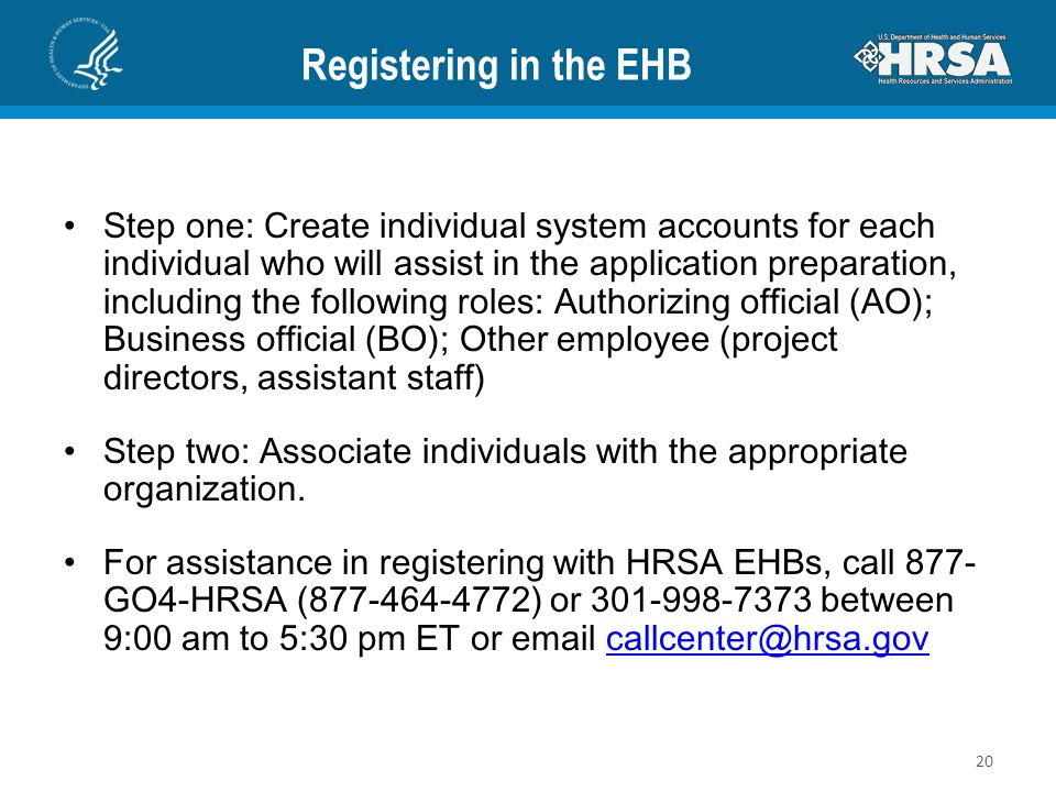 Registering in the EHB Step one: Create individual system accounts for each individual who will assist in the application preparation, including the f