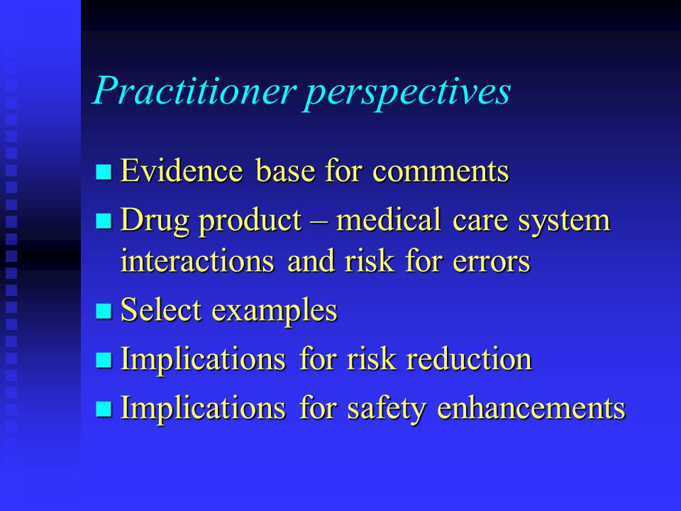 Practitioner perspectives Evidence base for comments Evidence base for comments Drug product – medical care system interactions and risk for errors Dr