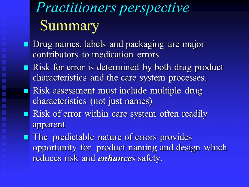 Practitioners perspective Summary Drug names, labels and packaging are major contributors to medication errors Drug names, labels and packaging are ma