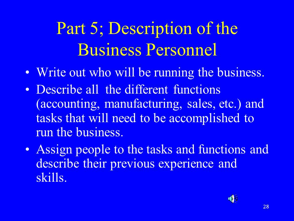 28 Part 5; Description of the Business Personnel Write out who will be running the business.