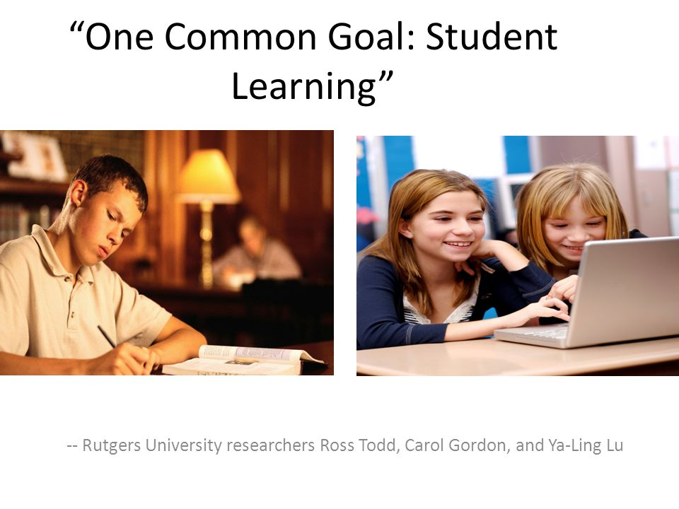 One Common Goal: Student Learning -- Rutgers University researchers Ross Todd, Carol Gordon, and Ya-Ling Lu