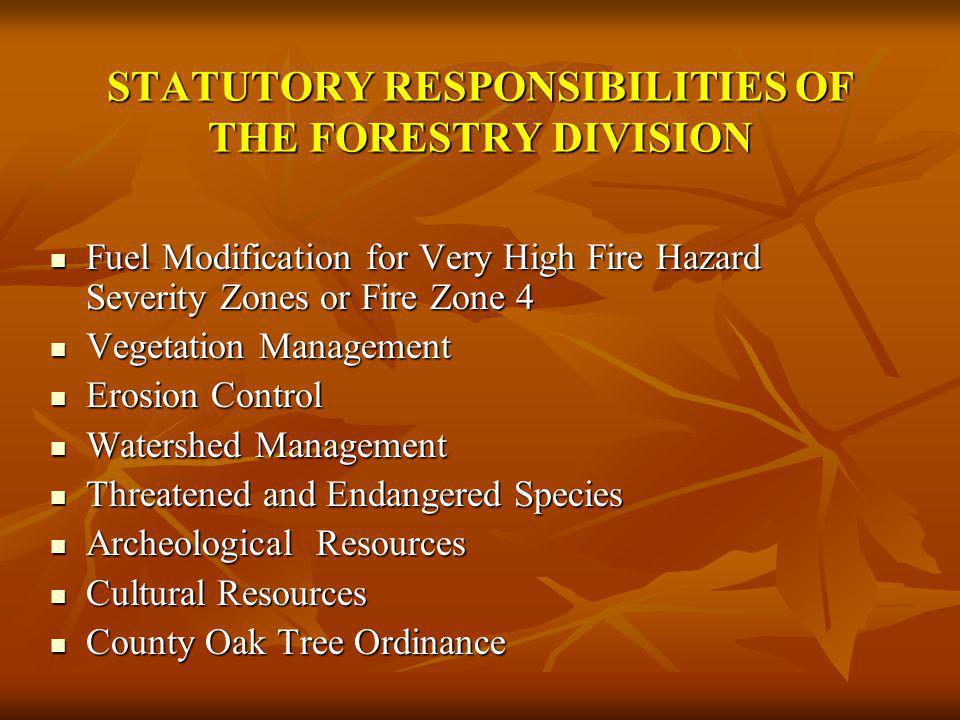 STATUTORY RESPONSIBILITIES OF THE FORESTRY DIVISION Fuel Modification for Very High Fire Hazard Severity Zones or Fire Zone 4 Fuel Modification for Ve