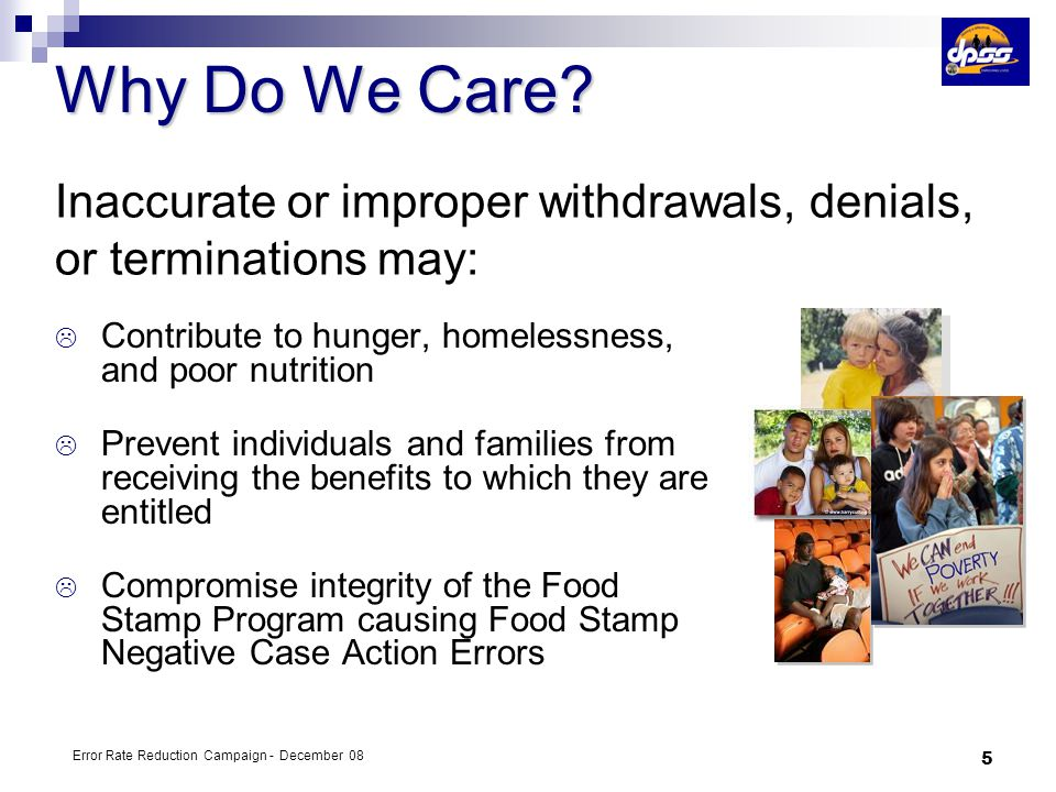 6 Error Rate Reduction Campaign - December 08  Each month withdrawn, denied and terminated Food Stamp cases are audited by the State from a sample selected by the Federal Government.