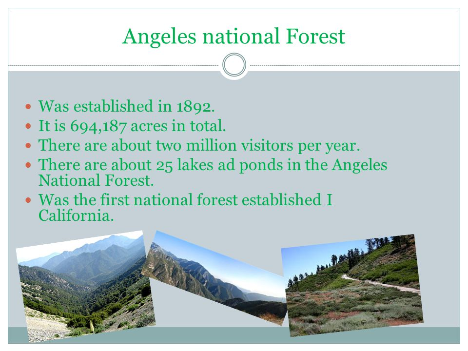 Angeles national Forest Was established in 1892. It is 694,187 acres in total.