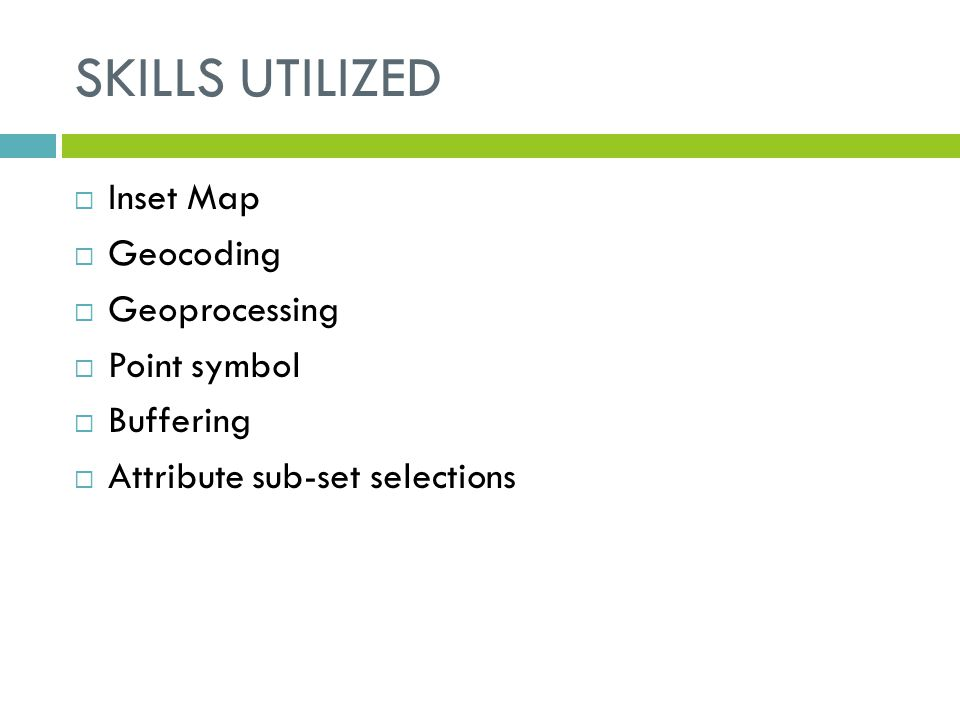 SKILLS UTILIZED  Inset Map  Geocoding  Geoprocessing  Point symbol  Buffering  Attribute sub-set selections