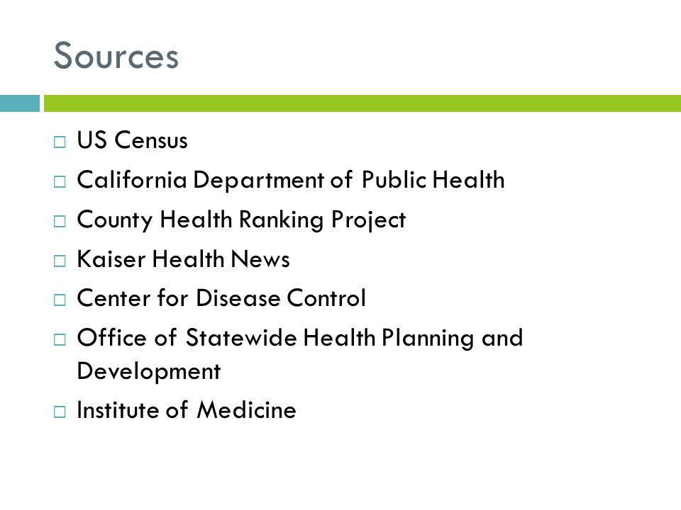Sources  US Census  California Department of Public Health  County Health Ranking Project  Kaiser Health News  Center for Disease Control  Offic
