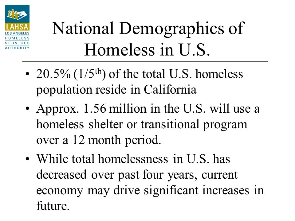 Causes of Individual Homelessness Lack of access to affordable housing Mental illness and/or physical disability Lack of resources (Poverty) –No or low job skills –Inadequate education –Substance abuse –Discharge from public systems – correctional, health, mental health, foster care, armed forces