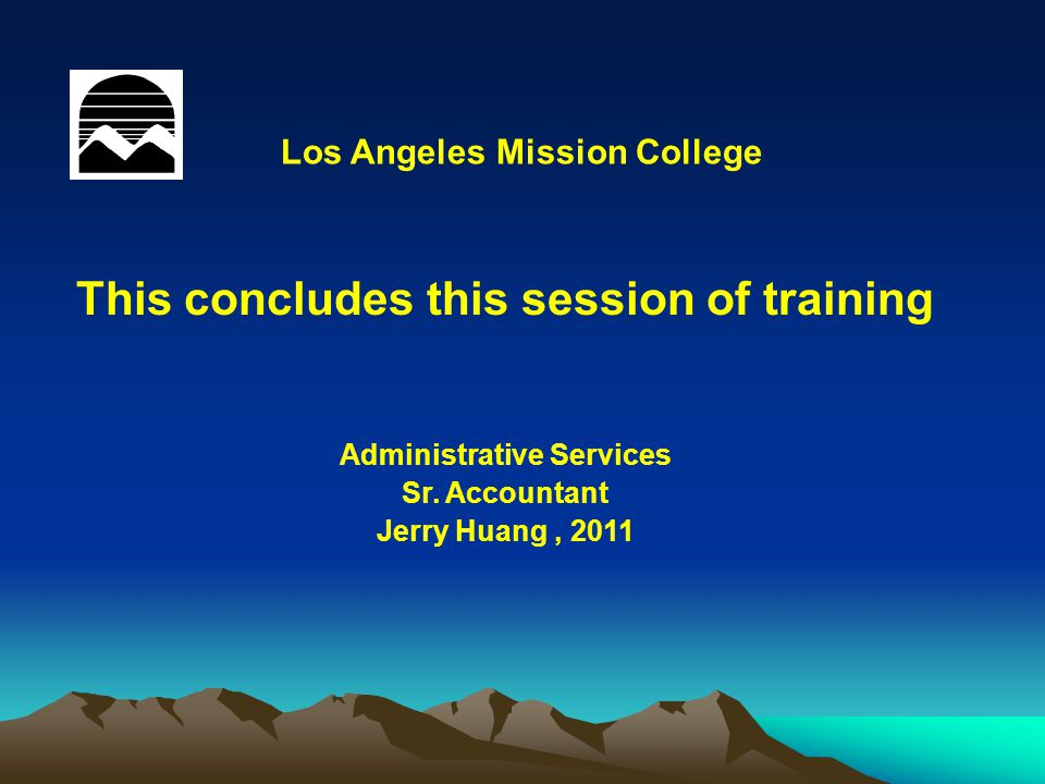 This concludes this session of training Administrative Services Sr. Accountant Jerry Huang, 2011