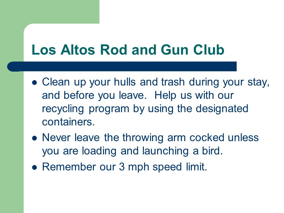 Los Altos Rod and Gun Club Clean up your hulls and trash during your stay, and before you leave.