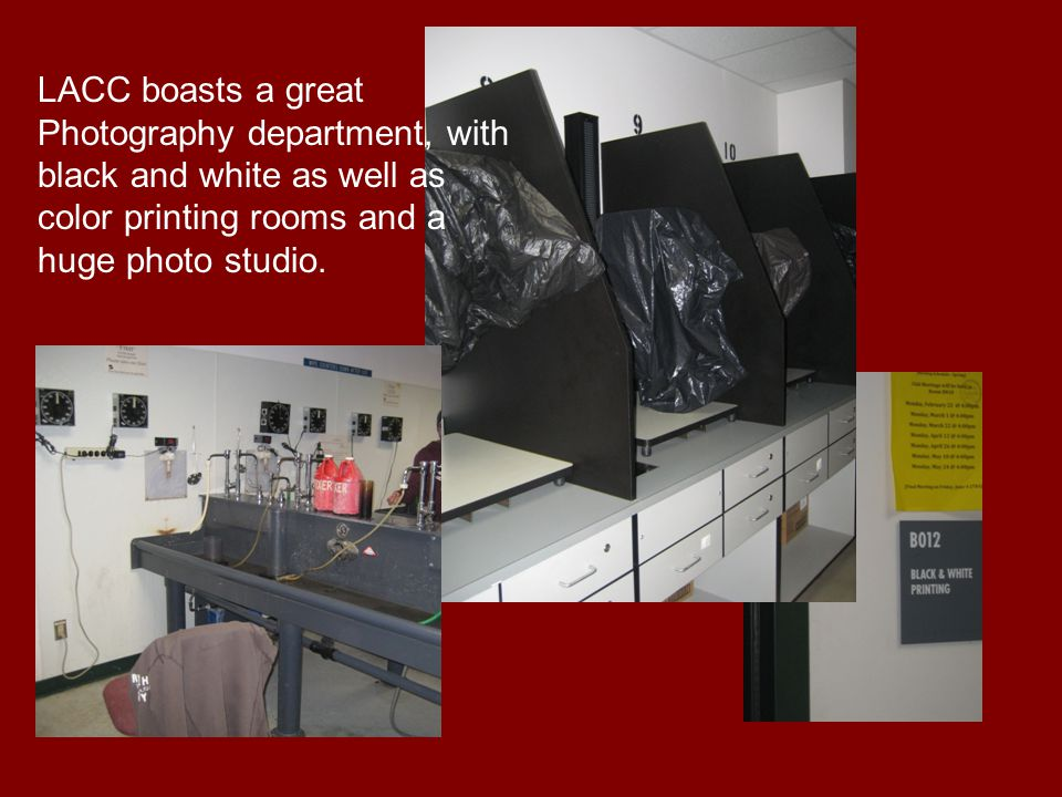 LACC boasts a great Photography department, with black and white as well as color printing rooms and a huge photo studio.