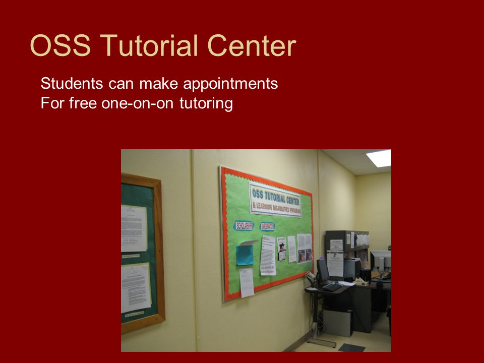 OSS Tutorial Center Students can make appointments For free one-on-on tutoring