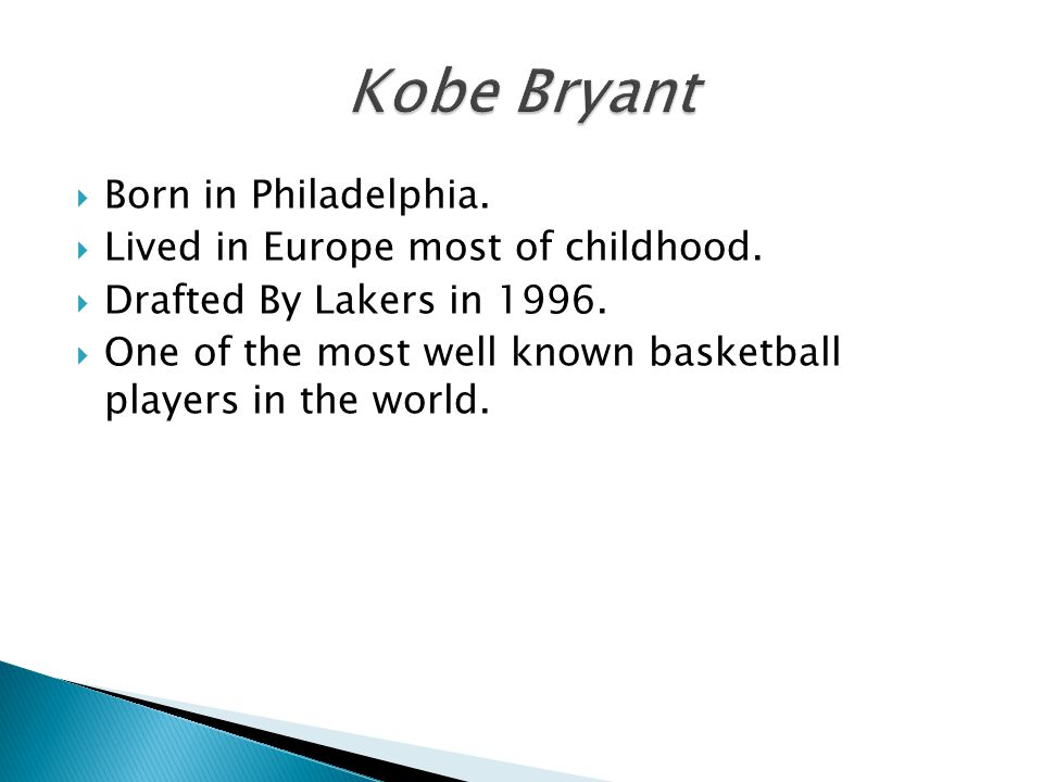  Born in Philadelphia.  Lived in Europe most of childhood.  Drafted By Lakers in 1996.  One of the most well known basketball players in the world
