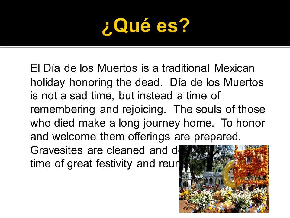 El Día de los Muertos is a traditional Mexican holiday honoring the dead.