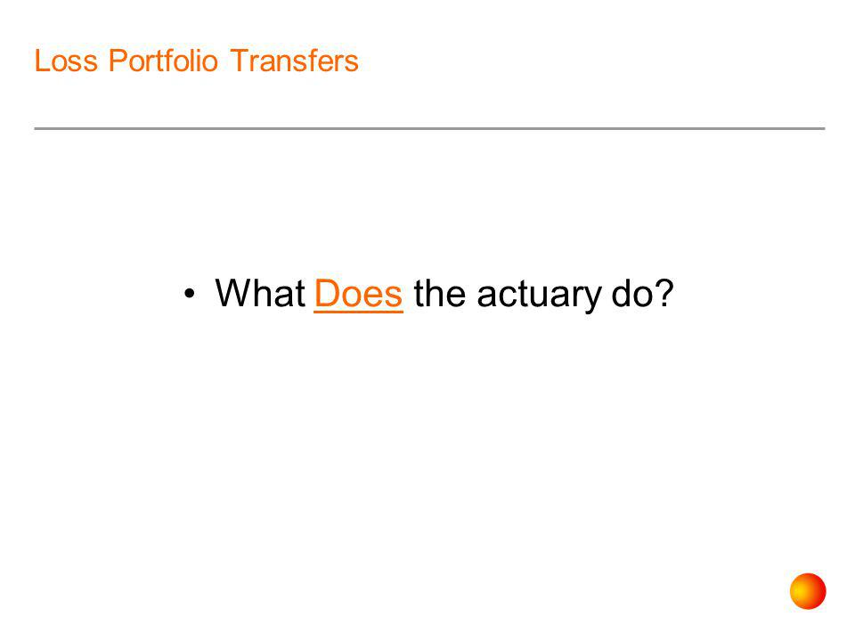 Loss Portfolio Transfers What Does the actuary do