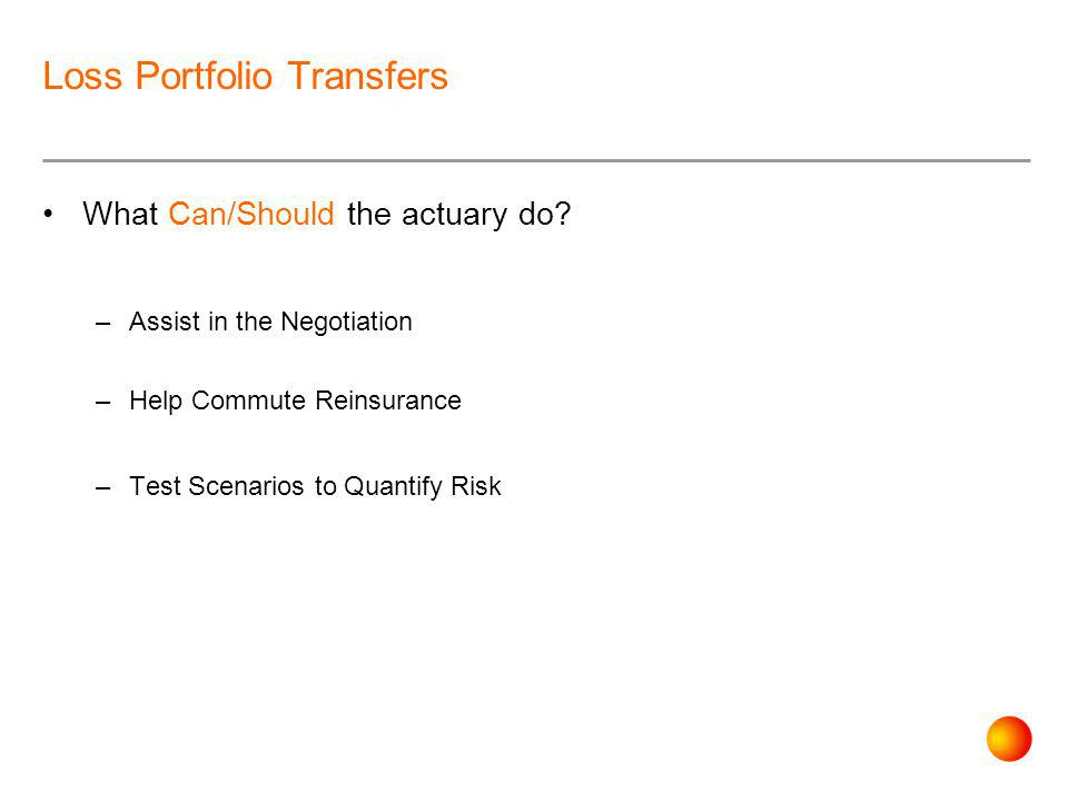 Loss Portfolio Transfers What Can/Should the actuary do.