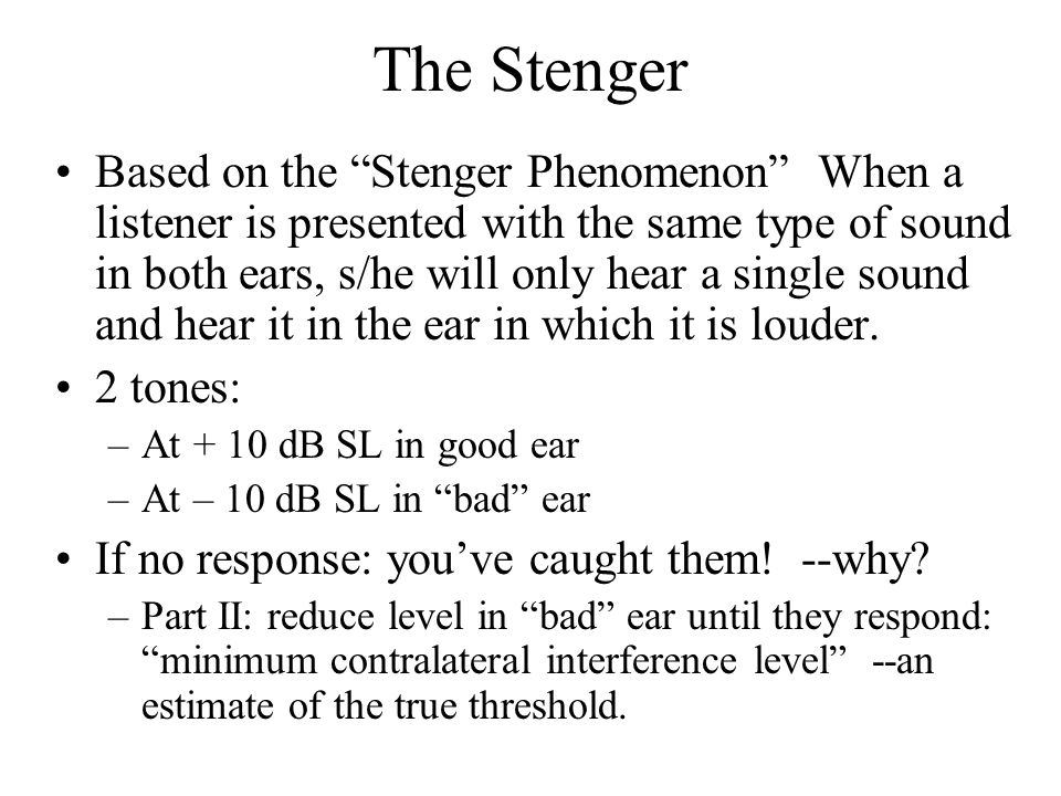 "The Stenger Based on the ""Stenger Phenomenon"" When a listener is presented with the same type of sound in both ears, s/he will only hear a single soun"