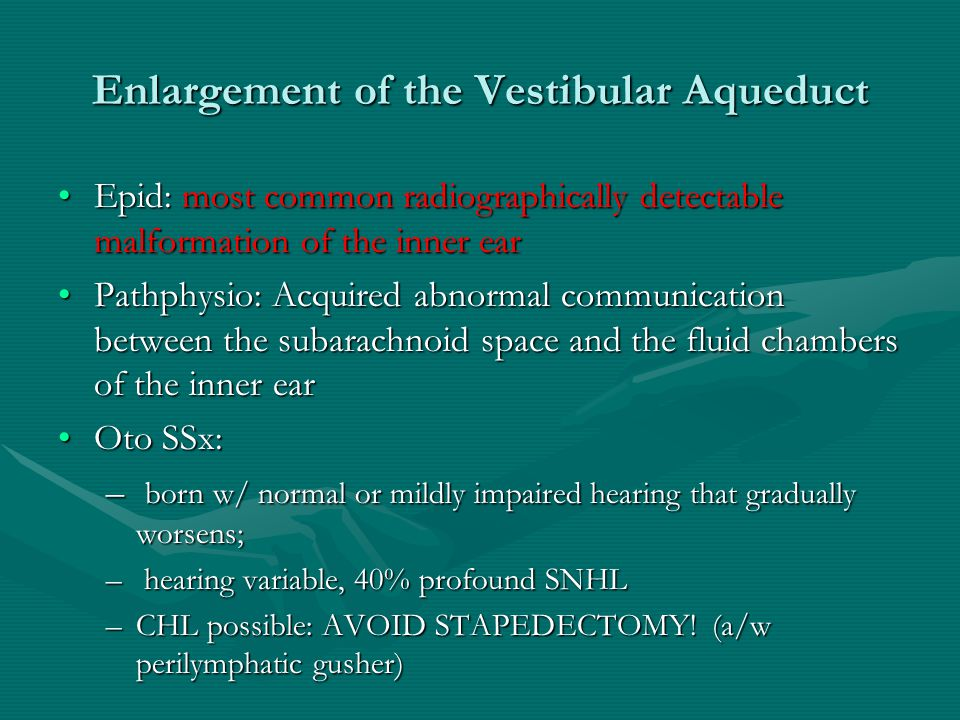 Enlargement of the Vestibular Aqueduct Epid: most common radiographically detectable malformation of the inner earEpid: most common radiographically d