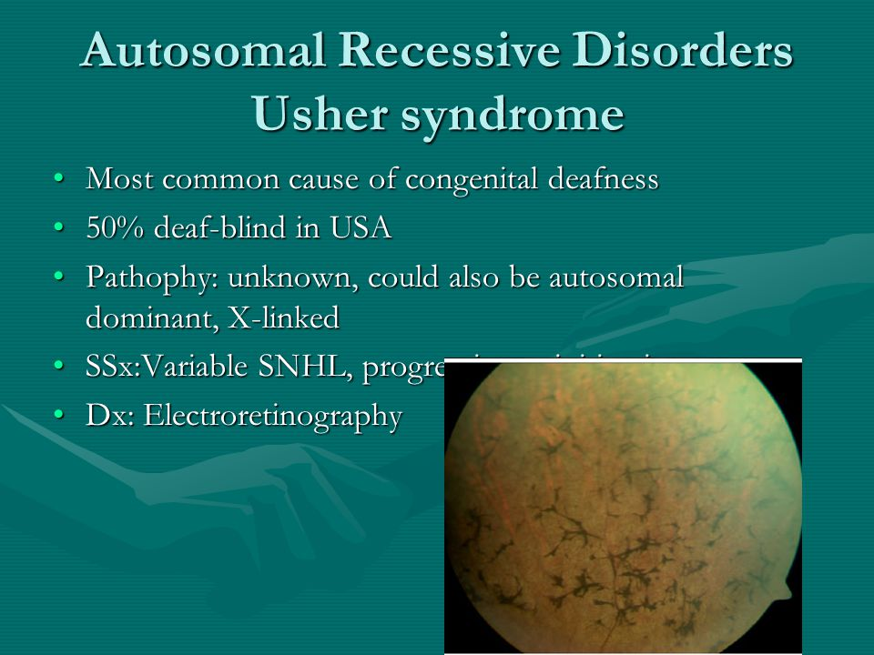 Autosomal Recessive Disorders Usher syndrome Most common cause of congenital deafnessMost common cause of congenital deafness 50% deaf-blind in USA50%