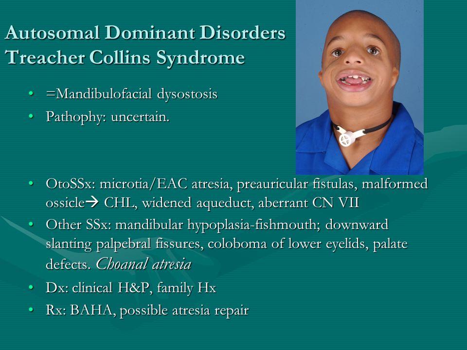 Autosomal Dominant Disorders Treacher Collins Syndrome =Mandibulofacial dysostosis=Mandibulofacial dysostosis Pathophy: uncertain.Pathophy: uncertain.