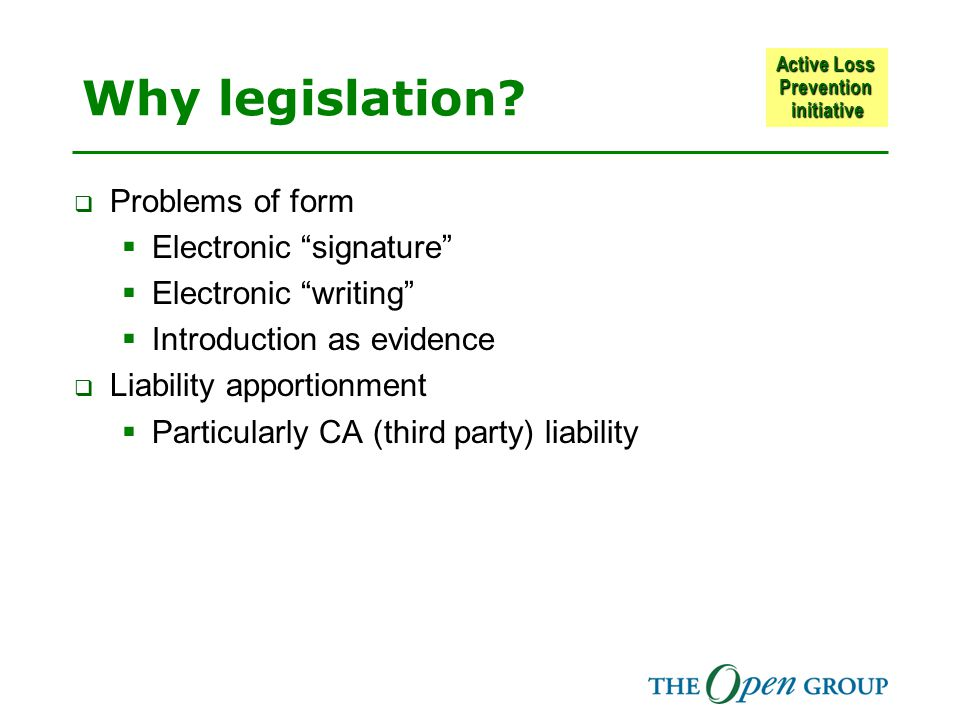 """Active Loss Prevention initiative Why legislation?  Problems of form  Electronic """"signature""""  Electronic """"writing""""  Introduction as evidence  Lia"""
