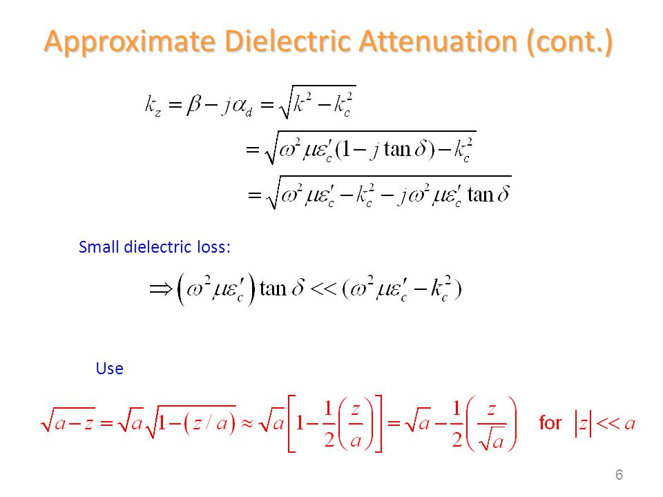 Small dielectric loss: Approximate Dielectric Attenuation (cont.) Use 6