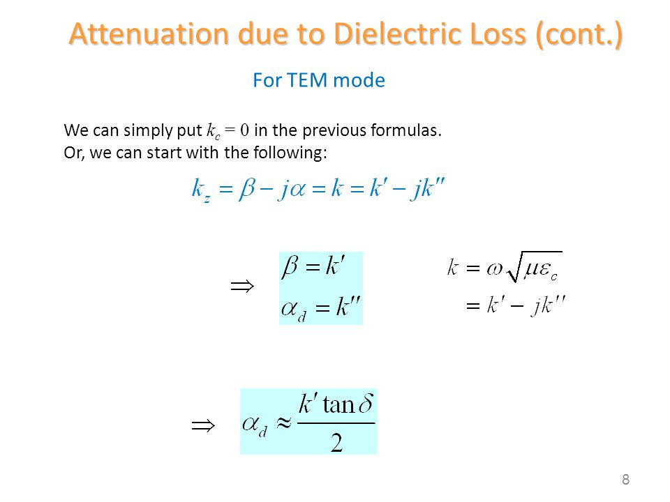 For TEM mode Attenuation due to Dielectric Loss (cont.) 8 We can simply put k c = 0 in the previous formulas. Or, we can start with the following: